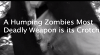 """What you need to know when dealing with a Humping Zombie! This is 10 of 12 for an over the top ridiculous series called """"12 Inches of Johnson"""""""