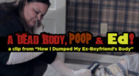 "Ed introduces a clip from our latest feature ""How I Dumped My Ex-Boyfriend's Body"".  Our star Maxine has to clean poop from her dead ex-boyfriend's body.  This film is now […]"